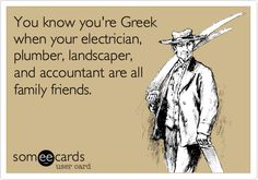 Free and Funny Family Ecard: You know you're Greek when your electrician, plumber, landscaper, and accountant are all family friends. Greek Memes, Funny Greek, Greek Quotes, Greek Sayings, Greek House, Greek Life, American Humor, Greek Language, Greek Culture