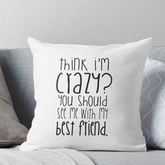 Think I'm crazy? You should see me with my best friend! Throw Pillow Think I'm crazy? You should see me with my best friend! Cute Room Ideas, Cute Room Decor, Teen Room Decor, Room Ideas Bedroom, Bedroom Decor, Teen Girl Decor, Bedroom Designs, Funny Throw Pillows, Cute Pillows