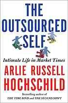 """""""The outsourced self : intimate life in market times,"""" Arlie Russell Hochschild (sociology)"""