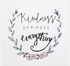 Kindness changes everything::