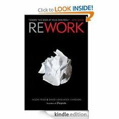 Rework [Kindle Edition] Jason Fried (Author), David Heinemeier Hansson (Author) Print List Price:	 $23.00 Kindle Price:	 $9.99 You Save:	 $13.01 (57%) Sold by:	 Random House LLC