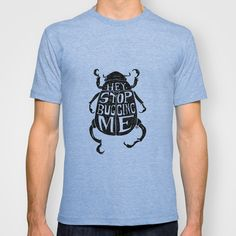 Stop Bugging Me T-shirt by Nip Rogers - $22.00