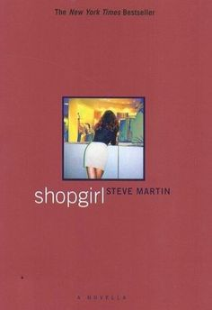 """""""Shopgirl"""" a novella by Steve Martin.  He's wonderful and this book is wonderful.  On the list"""