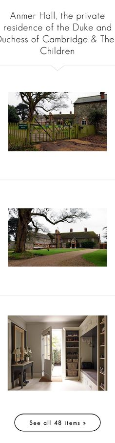 """Anmer Hall, the private residence of the Duke and Duchess of Cambridge & Their Children"" by madeleine-duchessofcam ❤ liked on Polyvore featuring house, home, home decor, home improvement, storage & organization, closet, rooms, pictures, backgrounds and photos"