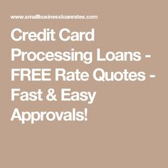 Credit Card Processing Loans - FREE Rate Quotes - Fast & Easy Approvals!