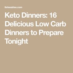 Keto Dinners: 16 Delicious Low Carb Dinners to Prepare Tonight