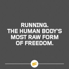 Running. The human body's most raw form of freedom.