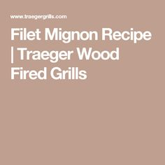 Filet Mignon Recipe | Traeger Wood Fired Grills