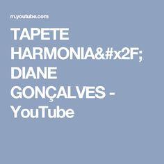 TAPETE HARMONIA/ DIANE GONÇALVES - YouTube