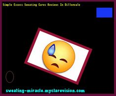 Simple Excess Sweating Cures Reviews In Dillonvale 194431 - Your Body to Stop Excessive Sweating In 48 Hours - Guaranteed!