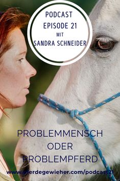 Podcast Pferdegwieher - Was sind eigentlich Problempferde? Und liegt die Ursache der Probleme wirklich beim Pferd oder eher doch beim Menschen? Ihre Erfahrungen zu diesem Thema teilt Sandra Schneider in dieser Podcastepisode.