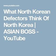 What North Korean Defectors Think Of North Korea | ASIAN BOSS - YouTube