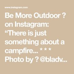 """Be More Outdoor 🌲 on Instagram: """"There is just something about a campfire... * * * Photo by 📸 @bladvagacian + @pexels * * * #bemoreoutdoor @bemoreoutdoor #campfire…"""" Inspiration, Outdoor, Instagram, Biblical Inspiration, Outdoors, Outdoor Games, The Great Outdoors, Inspirational, Inhalation"""