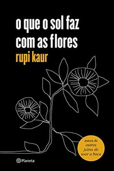 Resenha do Livro O que o Sol faz com as Flores da autora Rupi Kaur 5c2221532b0