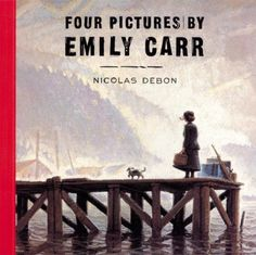 """""""Four PIctures by Emily Carr"""" by Nicholas Debon- the story of a real life Canadian painter named Emily Carr Canadian Painters, Canadian Artists, Illustrations, Book Illustration, Inspirational Stories For Kids, Grade 1 Art, Emily Carr, Group Of Seven, Find A Book"""