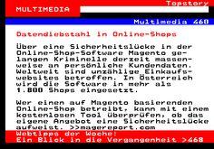 108.1. Topstory MULTIMEDIA. Multimedia 460. Datendiebstahl in Online-Shops. Über eine Sicherheitslücke in der Online-Shop-Software Magento ge- langen Kriminelle derzeit massen- weise an persönliche Kundendaten. Weltweit sind unzählige Einkaufs- websites betroffen. In Österreich wird die Software in mehr als 1.800 Shops eingesetzt. Wer einen auf Magento basierenden Online-Shop betreibt, kann mit einem kostenlosen Tool überprüfen, ob das eigene Angebot eine Sicherheitslücke aufweist… Online Shops, Multimedia, Software, Shopping