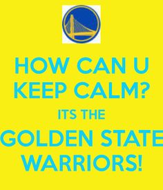 How Can U Keep Calm! It's The Golden State Warriors! #Warriors #GoldenState #WarriorsTalk