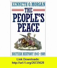 The Peoples Peace British History 1945-1989 (9780198227649) Kenneth O. Morgan , ISBN-10: 0198227647  , ISBN-13: 978-0198227649 ,  , tutorials , pdf , ebook , torrent , downloads , rapidshare , filesonic , hotfile , megaupload , fileserve