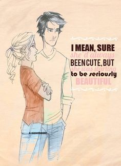 Percabeth. It's cute how when you love someone or get to know them, in your eyes they become even more beautiful and special. Even if they haven't changed at all.