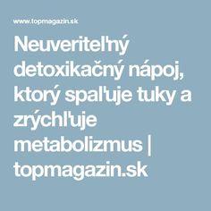 Neuveriteľný detoxikačný nápoj, ktorý spaľuje tuky a zrýchľuje metabolizmus | topmagazin.sk Detox, Healthy, Fitness, Pretty, Health