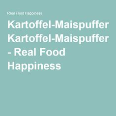 Kartoffel-Maispuffer - Real Food Happiness