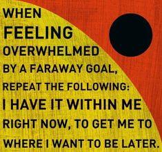 When feeling overwhelmed...
