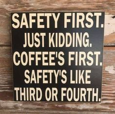 Just Kidding. Safety's Like Third Or Fourth. A seven saw-tooth hanger is attached so your sign arrives ready to hang. This sign is hand crafted and painted with care. No vinyl or stenciling was used in the production. Funny Wood Signs, Diy Signs, Wooden Signs, Funny Signs For Work, Sign Quotes, Funny Quotes, Funny Memes, Humor Quotes, Truth Quotes