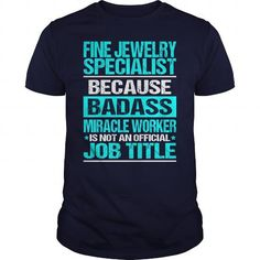 FINE JEWELRY SPECIALIST Because BADASS Miracle Worker Isn't An Official Job Title T Shirts, Hoodies. Get it here ==► https://www.sunfrog.com/LifeStyle/FINE-JEWELRY-SPECIALIST--BADASS-CU-Navy-Blue-Guys.html?57074 $22.99