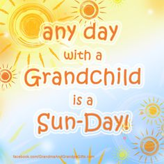 You are my sunshine, my only sunshine. You make me happy when skies are grey..... Love Grandma