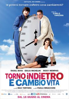TORNO INDIETRO, CAMBIO VITA Un film di Carlo Vanzina. Con Raoul Bova, Giulia Michelini, Ricky Memphis, Max Tortora, Paola Minaccioni.