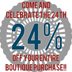Come celebrate July 24th with us! Take 24% off your entire boutique purchase!! Tomorrow only.