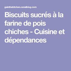 Biscuits sucrés à la farine de pois chiches - Cuisine et dépendances