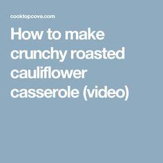 How to make crunchy roasted cauliflower casserole (video)