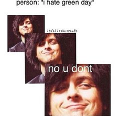 YOU CAN'T HATE GREENDAY !!!!! IT'S NOT POSSIBLE !!   American idiot, Lazy bones, nuclear family, Know you're enemy, Good riddance, the forgotten, when I come around,and Boulevard of broken dreams are my favorites so far !!