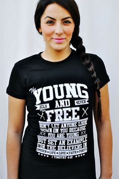 $17.99 YOUNG AND FREE-BLACK-The Young and The Free T-shirt is scripture 1 Timothy 4:12-Don't let anyone look down on you because you are young, but set an example for the believers in speech, in conduct, in love, in faith and in purity.