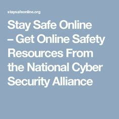 Stay Safe Online –Get Online Safety Resources From the National Cyber Security Alliance