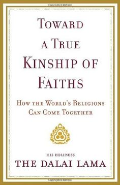 Toward a True Kinship of Faiths: How the World's Religions Can Come Together:Amazon:Books    Toward a True Kinship of Faiths explores where differences between religions can be genuinely appreciated without serving as sources of conflict, as well as offers a hopeful yet realistic look at how humanity must step into the future.