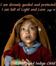 I am divinely guided and protected. I am full of Light and Love. - Enlightened Indigo Child