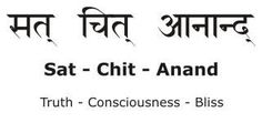Sat Chit Ananda/Truth Consciousness Bliss
