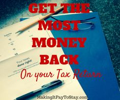 How to get the MOST money BACK on your Tax Return.  Maximize your refund with these tips! #makingitpay