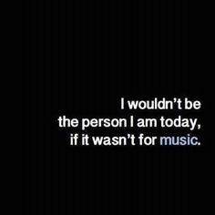 Without music... Id probably be dead by now