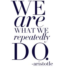 we are what we do #quote