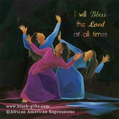"""I will bless the Lord at all times: his praise shall continually be in my mouth. My soul shall make her boast in the Lord: the humble shall hear thereof, and be glad. O magnify the Lord with me, and let us exalt his name together. African American Expressions, African American Artwork, African Art, African Women, Worship Dance, Praise Dance, Praise And Worship, Dark Fantasy Art, Alvin Ailey"