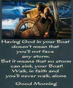Having God in your boat doesn't mean that you'll not face any storm. But it means that no storm can sink your boat! Walk in faith and you'll never walk alone. Good Morning Sweetheart Quotes, Beautiful Morning Quotes, Morning Wishes Quotes, Good Morning Friends Quotes, Good Morning Image Quotes, Morning Blessings, Good Morning Love, Good Morning Greetings, Morning Prayers