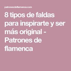 8 tipos de faldas para inspirarte y ser más original - Patrones de flamenca