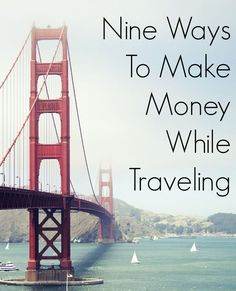 9 Ways To Make Money While Traveling. There are many ways to make money while traveling. Live the life that you want! http://diversifiedfinances.com/9-ways-make-money-traveling/