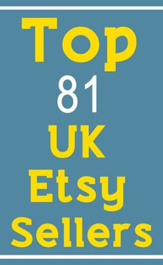 Here are the top 81 Etsy sellers from the UK.  Each shop link is clickable, so have fun checking out all these great shops!