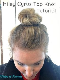 Miley Cyrus Top Knot | Helene in Between