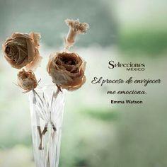 El proceso de envejecer me emociona . Emma Watson