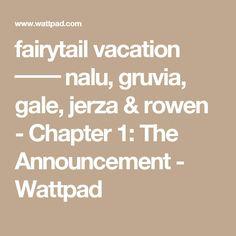fairytail vacation ━━ nalu, gruvia, gale, jerza & rowen - Chapter 1: The Announcement - Wattpad